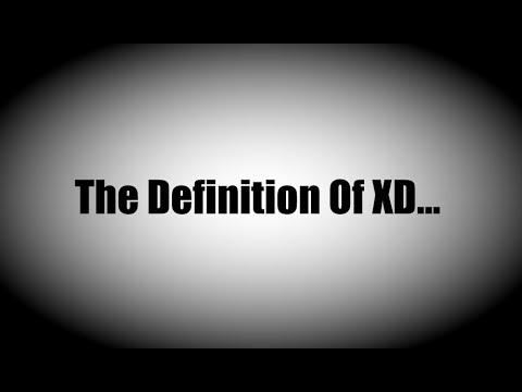The Definition Of XD...