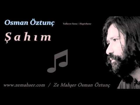 Şahım (Osman Öztunç)