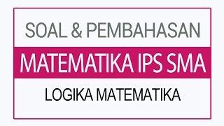 Soal dan Pembahasan Matematika IPS SMA - Logika Matematika