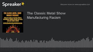Manufacturing Racism