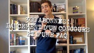 300 ABONNÉS ! CONCOURS + FAQ + OUVERTURE DU BLOG (FERMÉ)