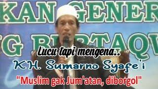 Kocak - (3) Muslim gak jum'atan diborgol - KH. Sumarno Syafe'i