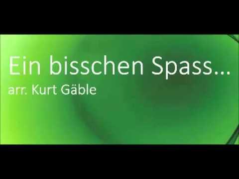 Ein bisschen Spass Arr. Kurt Gäble