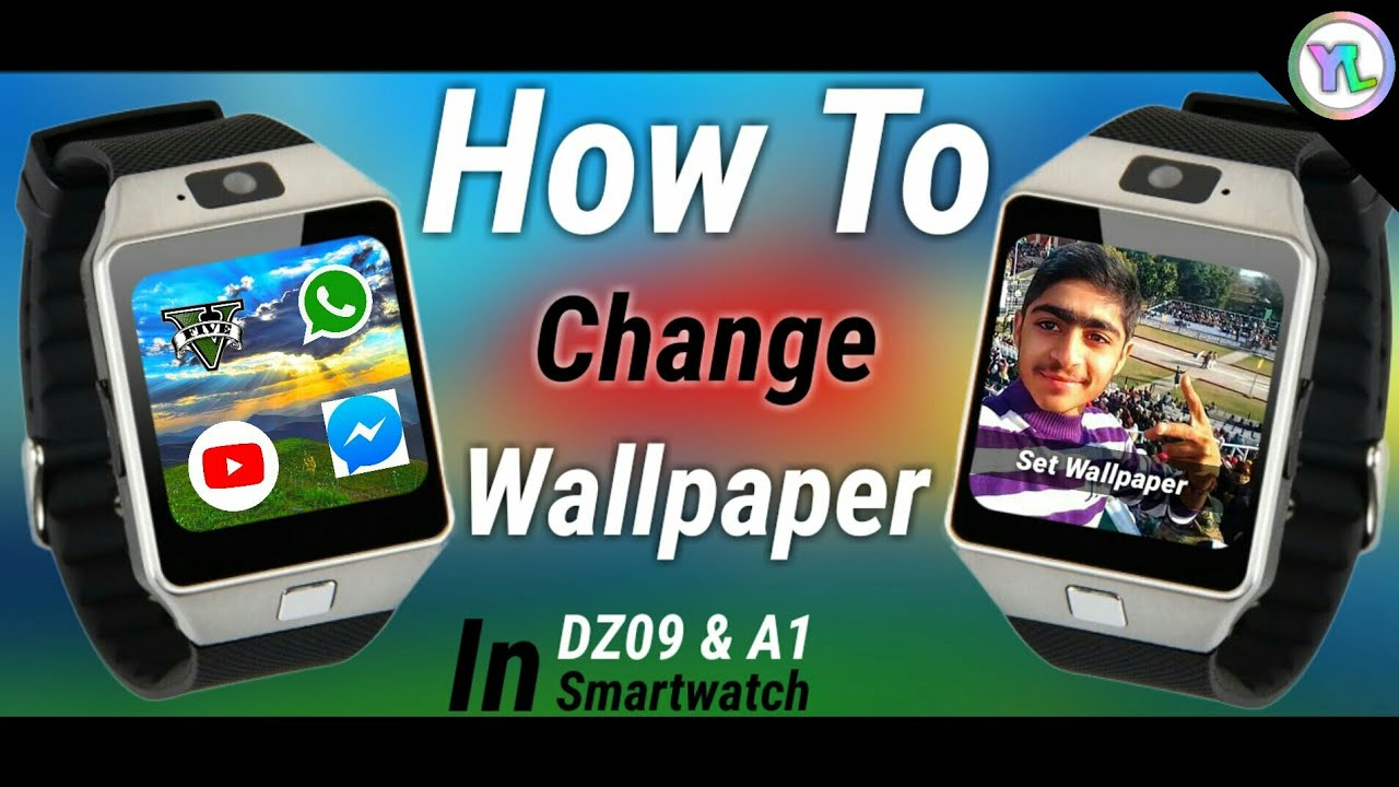 How To Change Wallpaper In Dz09 A1 Smartwatch Change Wallpaper Very Easy Process You Look Youtube