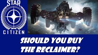 Star Citizen: Should you buy the Reclaimer?