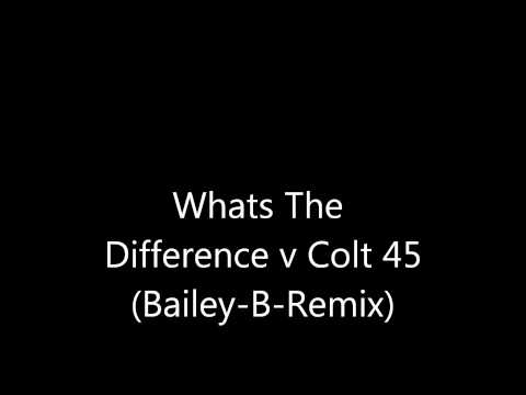 Whats The Difference Vs Colt 45 (Bailey-B-Remix)
