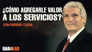 ¿Cómo agregarle valor a los servicios? Con Enrique Cueva
