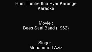 Hum Tumhe Itna Pyar Karenge - Karaoke - Mohammad Aziz - Bees Saal Baad (1962)