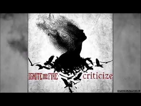 Ignite the Fire - Criticize
