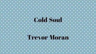 Cold Soul - Trevor Moran (Lyric  Full)
