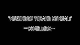 B.L.V - MENUNGGU TERANG KEMBALI (Cover Lirik)
