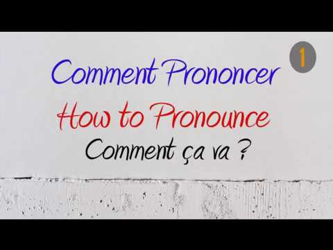 How To Pronounce – Comment Prononcer : Comment ça Va ? (How Are You ? / How R U)