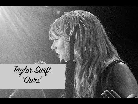 Taylor Swift-  Ours ( July 28 2018)