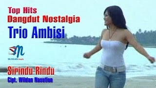 Trio Ambisi - Si Rindu Rindu (Official Music Video)