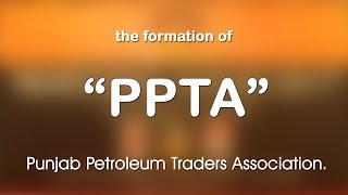 PPTA ● PUNJAB PETROLEUM TRADERS ASSOCIATION ● THE FORMATION & TEAM ● at AGM 2017 of PDAL ● Full HD ●