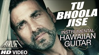 tu bhoola jise video airlift hawaiian guitar instrumental by rajesh thaker t series