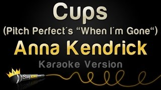 "Anna Kendrick - Cups (Pitch Perfect's ""When I'm Gone) (Karaoke Version)"