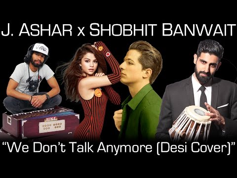 """We Don't Talk Anymore"" By Charlie Puth Feat. Selena Gomez (J. Ashar X Shobhit Banwait Cover)"