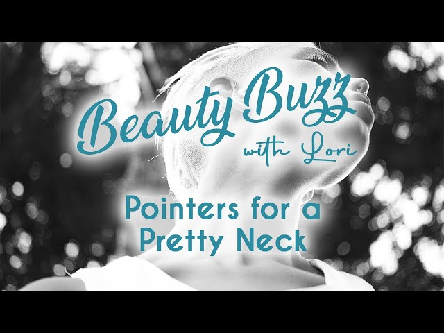 Beauty Buzz with Lori: Pointers for a Pretty Neck
