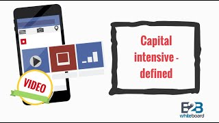 Capital intensive - defined