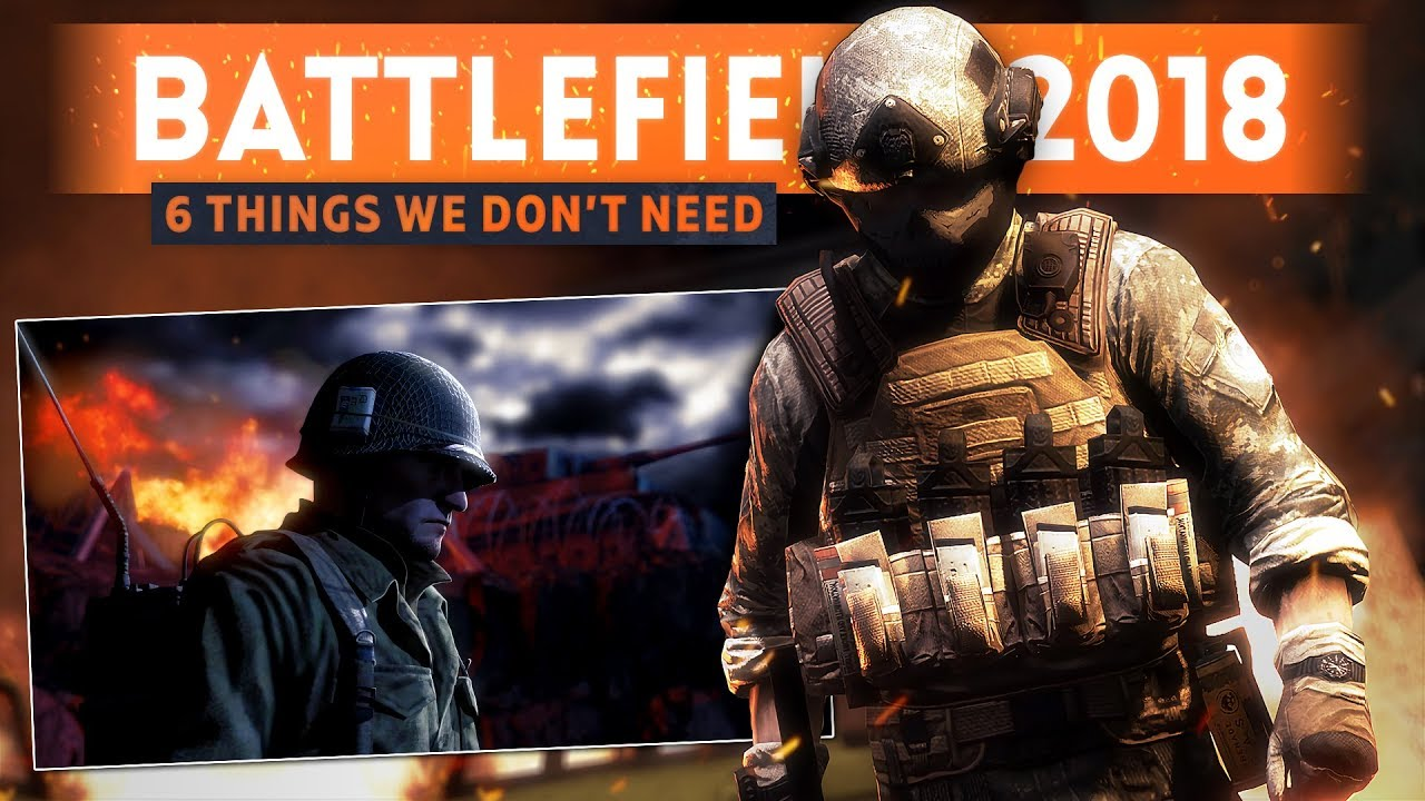 6 THINGS BATTLEFIELD V Doesn't Need To Include! (Battlefield 2018)