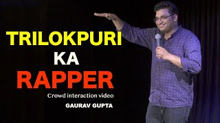 TRILOKPURI KA RAPPER | CROWD INTERACTION | STAND UP COMEDY BY GAURAV GUPTA