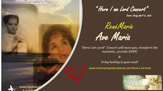 "SPOTLIGHT - Ave Maria ~ RenéMarie ""Here I am Lord"" Concert - Easter Sunday April 12, 2020"