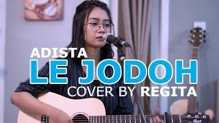 Download lagu LE JODOH ADISTA LIVE AKUSTIK COVER BY REGITA MP3