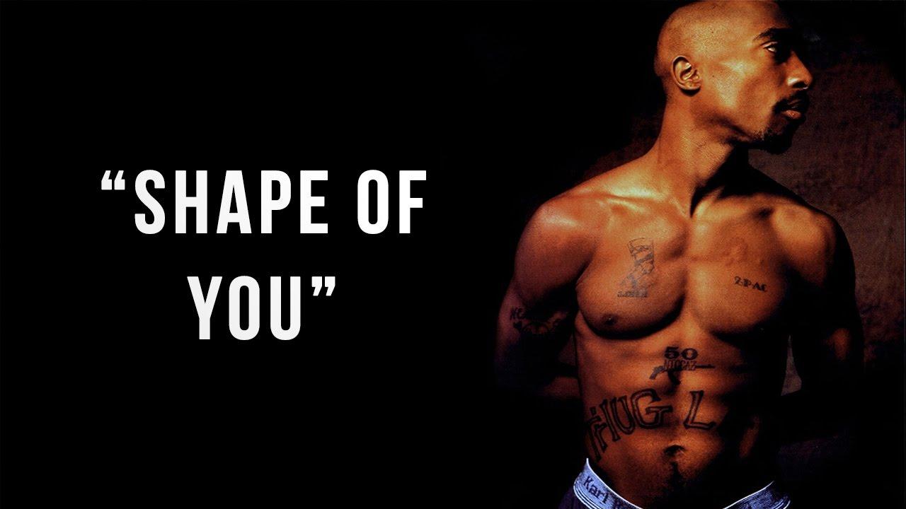2Pac - Shape of You (ft. Ed Sheeran) (Remix 2017) (Lyrics ...