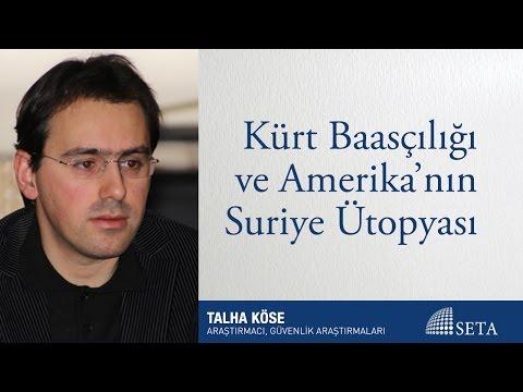 Talha Köse | Kürt Baasçılığı ve Amerika'nın Suriye Ütopyası