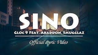 Sino - Gloc 9 ft  Abaddon x Smugglaz (Official Lyric Video)