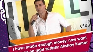 I have made enough money, now want to focus on right scripts: Akshay Kumar - ANI #News