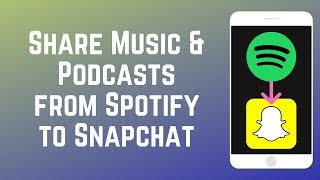 How to Share Music and Podcasts from Spotify to Snapchat