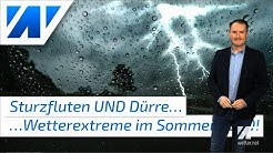 Extremwetter: Unwetter mit Sturzfluten, Hagel und Sturmböen! In der Fläche weiterhin Dürre!