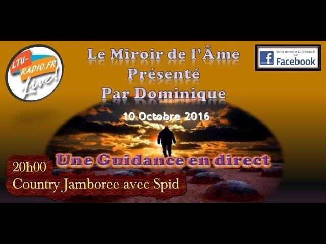 Le miroir de l'âme - guidance et conseils avec Dominique  - 10 10 2016