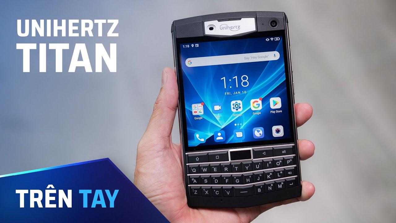 Trên tay UnihertZ Titan: thân BlackBerry hồn Android