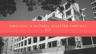 Surviving a natural disaster survival kit - must have items - prepper