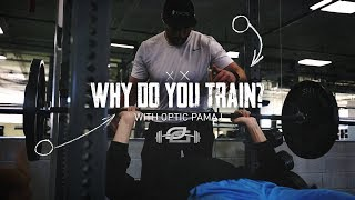 Why Do You Train: OpTic Pamaj