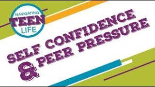 Navigating Teen Life: Self Confidence & Peer Pressure
