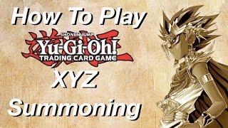 How To Play Yu-Gi-Oh: XYZ Summoning!