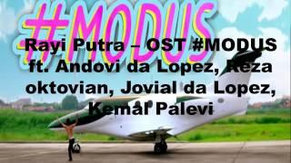 Video Rayi putra -OST #MODUS ft. Andovi da Lopez, Reza oktovian, Jovial da Lopez, Kemal Palevi download MP3, 3GP, MP4, WEBM, AVI, FLV Juli 2018