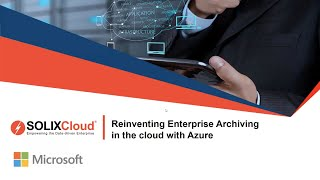 SOLIXCloud - Reinventing Enterprise Archiving In The Cloud With Azure