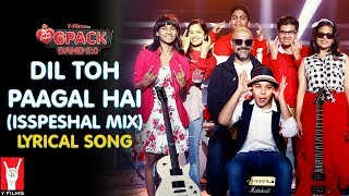 Lyrical: Dil Toh Paagal Hai (Isspeshal Mix) | Song with Lyrics | 6 Pack Band 2.0 | Vishal Dadlani