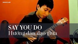 SAY YOU DO (Ukulele - Hướng dẫn đoạn dạo giữa)| Tutorial | Hoàng Lưu