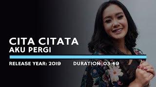 Cita Citata - Aku Pergi (Lyric)