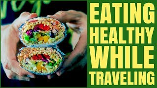 5 Tips on How to Find Healthy Food Options While Traveling / Healthy Hacks