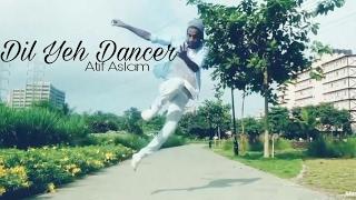 DIL YEH DANCER HO GAYA || ATIF ASLAM  || CHOREOGRAPHY BY A