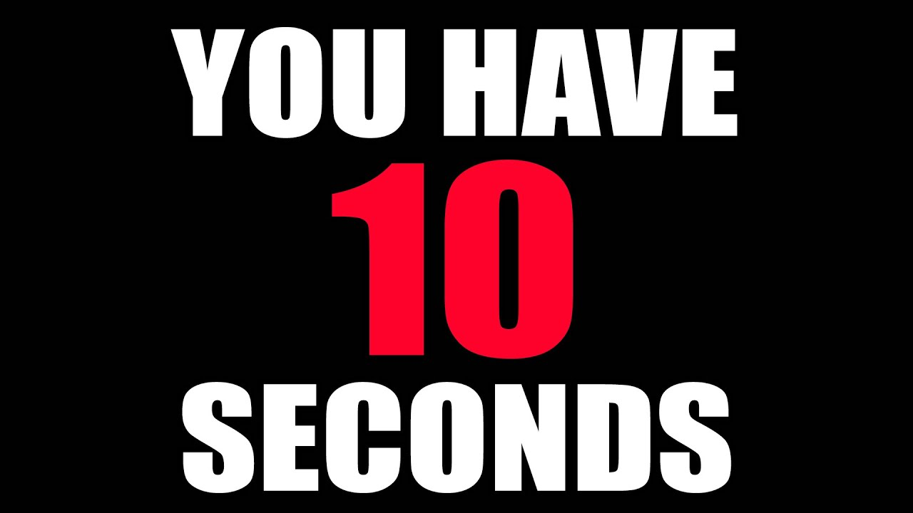 YOU HAVE 10 SECONDS! - YouTube