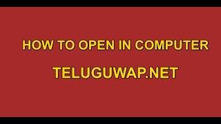How to Open www.Teluguwap.Net in Computer Browser