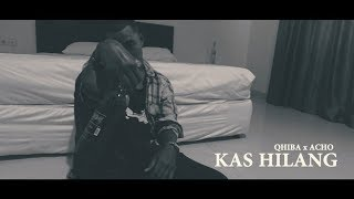 Download Qhiba x Acho - KAS HILANG (Official Music Video)